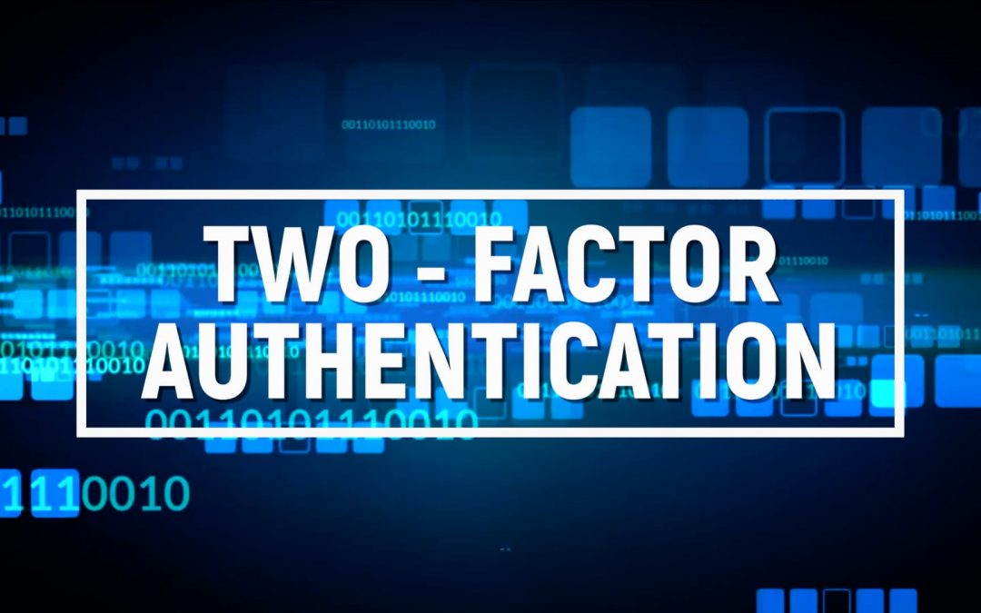 Two-Factor Authentication – National Cybersecurity Awareness Month Tip