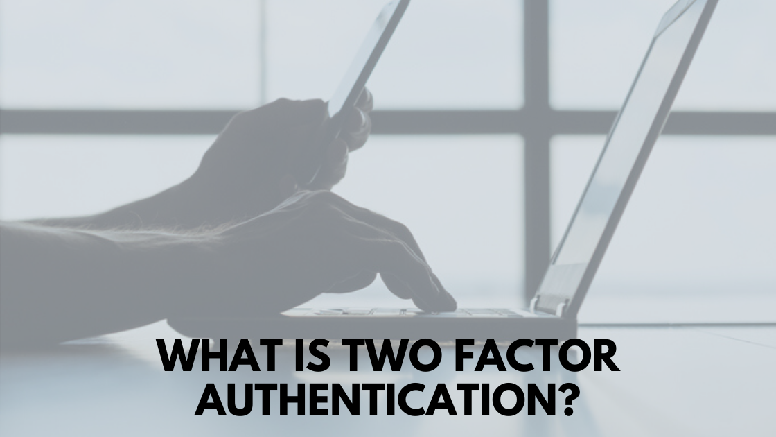 What Is Two Factor Authentication_