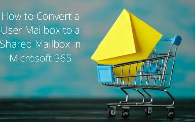 Convert a User Mailbox to a Shared Mailbox in Microsoft 365